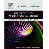Książki o zdrowiu, medycynie i urodzie, Anestezjologia w praktyce klinicznej Jednostki chorobowe od A do Z (opr. miękka)