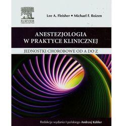 Anestezjologia w praktyce klinicznej Jednostki chorobowe od A do Z (opr. miękka)