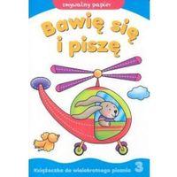 Książki dla dzieci, BAWIĘ SIĘ I PISZĘ. CZĘŚĆ 3 (opr. miękka)
