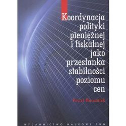 Koordynacja polityki pieniężnej i fiskalnej jako przesłanka stabilności poziomu cen (opr. miękka)