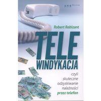 Biblioteka biznesu, Telewindykacja, czyli skuteczne odzyskiwanie należności przez telefon (opr. miękka)