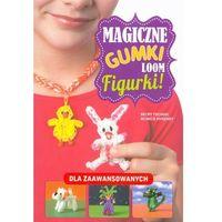 Literatura młodzieżowa, Magiczne gumki LOOM. Figurki! Dla zaawansowanych (opr. broszurowa)