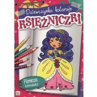Książki dla dzieci, Dziewczynka koloruje Księżniczki + zakładka do książki GRATIS (opr. broszurowa)