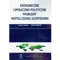 Książki o biznesie i ekonomii, Ekonomiczne i społeczno polityczne problemy współczesnej gospodarki (opr. miękka)