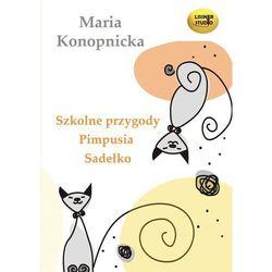 Szkolne przygody Pimpusia Sadełko - Maria Konopnicka