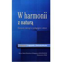 Filozofia, W harmonii z naturą Elementy ekologii w pedagogice i sztuce (opr. miękka)