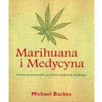 Książki medyczne, MARIHUANA I MEDYCYNA, MICHAEL BACKES (opr. miękka)