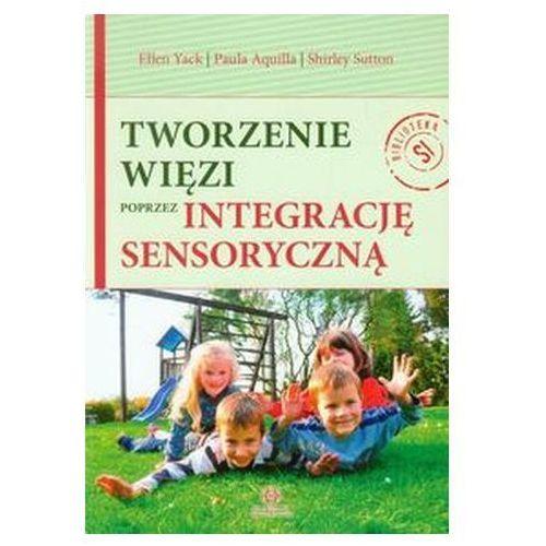 Pozostałe książki, Tworzenie więzi poprzez integrację sensoryczną (opr. broszurowa)