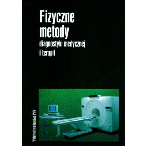 Książki medyczne, Fizyczne metody diagnostyki medycznej i terapii - Andrzej Hrynkiewicz