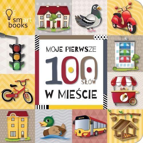 Książki dla dzieci, MOJE PIERWSZE 100 SŁÓW. W mieście (opr. twarda)