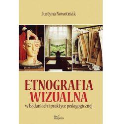 Etnografia wizualna w badaniach i praktyce pedagogicznej - Justyna Nowotniak