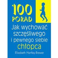 Hobby i poradniki, 100 porad jak wychować szczęśliwego i pewnego siebie chłopca (opr. miękka)