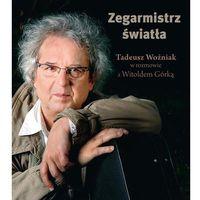 Biografie i wspomnienia, Zegarmistrz Światła Tadeusz Woźniak w rozmowie z Witoldem Górką. Darmowy odbiór w niemal 100 księgarniach!