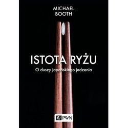 Istota ryżu O duszy japońskiego jedzenia (opr. miękka)