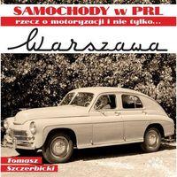 Hobby i poradniki, Warszawa - Samochody PRL. Rzecz o motoryzacji i nie tylko - TOMASZ SZCZERBICKI (opr. twarda)