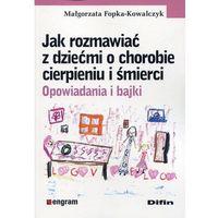 Książki medyczne, Jak rozmawiać z dziećmi o chorobie, cierpieniu i śmierci. Opowiadania i bajki (opr. broszurowa)