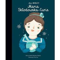 Literatura młodzieżowa, Mali wielcy. maria skłodowska-curie - maria isabel sanchez-vegara (opr. twarda)