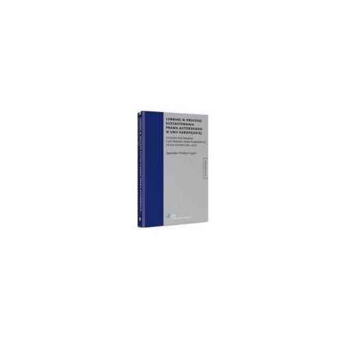 Książki prawnicze i akty prawne, Lobbing w procesie kształtowania prawa autorskiego w Unii Europejskiej [PRZEDSPRZEDAŻ] (opr. twarda)