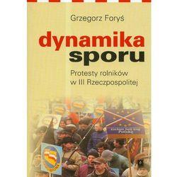 Dynamika sporu. Protesty rolników w III Rzeczpospolitej - Grzegorz Foryś