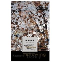Aspects Yellowing Darkly - Ethics, Intuitions, and the European High Modernist Poetry of Suffering and Passage (opr. miękka)