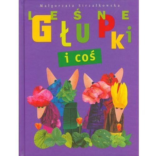 Książki dla dzieci, Leśne Głupki i coś. (opr. twarda)