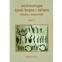 Historia, Archeologia epok brązu i żelaza Studia i materiały Tom 2 (opr. miękka)
