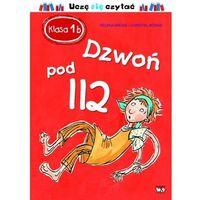 Książki dla dzieci, Klasa Ib Dzwoń pod 112 - Helena Bross (opr. twarda)