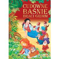 Książki dla dzieci, Cudowne baśnie braci Grimm - Opracowanie zbiorowe (opr. twarda)