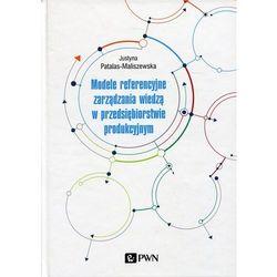 Modele referencyjne zarządzania wiedzą w przedsiębiorstwie produkcyjnym (opr. twarda)