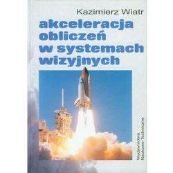 Kazimierz Wiatr. Akceleracja obliczeń w systemach wizyjnych. (opr. twarda)