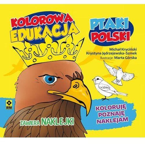 Pozostałe książki, Kolorowa edukacja. Ptaki Polski Michał Kryciński Krystyna Jędrzejewska-Szmek