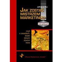 E-booki, Jak zostać mistrzem marketingu - Jeffrey J. Fox