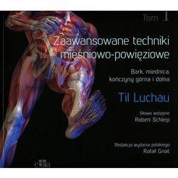 Zaawansowane techniki mięśniowo-powięziowe Bark, miednica, kończyny górna i dolna (opr. broszurowa)