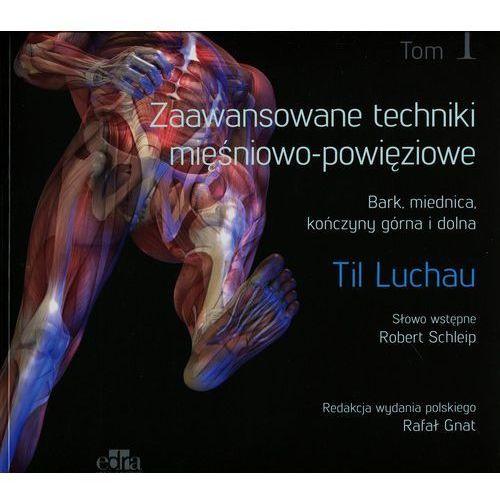 Książki o zdrowiu, medycynie i urodzie, Zaawansowane techniki mięśniowo-powięziowe Bark, miednica, kończyny górna i dolna (opr. broszurowa)