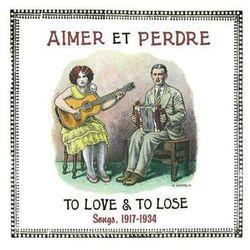 Różni Wykonawcy - Aimer Et Perdre - Songs 1917-1934