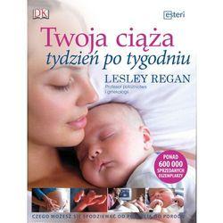Twoja ciąża tydzień po tygodniu - Lesley Regan (opr. twarda)