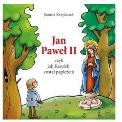 Jan Paweł II, czyli jak Karolek został papieżem. w.2020 - Joanna Krzyżanek - książka (opr. twarda)