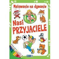 Książki dla dzieci, Kolorowanki dla dzieci. Malowanie na dywanie. Nasi przyjaciele (opr. miękka)