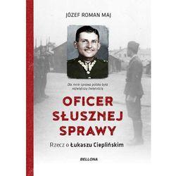 Oficer słusznej sprawy. Rzecz o Łukaszu Ciepliński (opr. twarda)