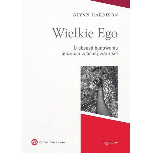 Psychologia, WIELKIE EGO O OBSESJI BUDOWANIA WŁASNEJ WARTOŚCI (opr. broszurowa)