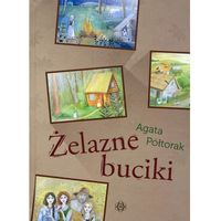Książki dla dzieci, Żelazne buciki - Agata Półtorak (opr. twarda)