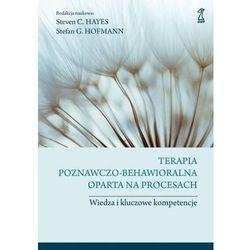 Terapia poznawczo-behawioralna oparta na procesach - Hofmann Stefan G., Hayes Steven C. (opr. twarda)