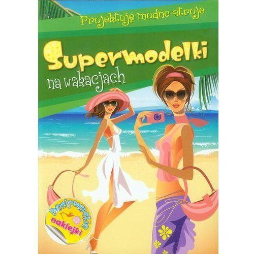 Książki dla dzieci, Supermodelki na wakacjach. Projektuję modne stroje (opr. broszurowa)
