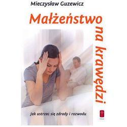 Małżeństwo na krawędzi - jak ustrzec się zdrady i rozwodu (opr. broszurowa)