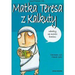 Nazywam się Matka Teresa z Kalkuty (opr. miękka)