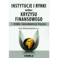 Książki o biznesie i ekonomii, Instytucje i rynki wobec kryzysu finansowego - źródła i konsekwencje kryzysu (opr. miękka)