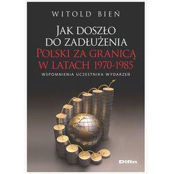 Jak doszło do zadłużenia Polski za granicą w latach 1970-1985 (opr. miękka)