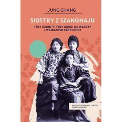 Siostry z szanghaju. trzy kobiety, trzy drogi do władzy i wszechpotężne chiny (opr. twarda)