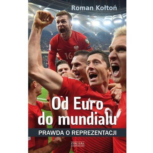 Książki sportowe, Od Euro Do mundialu. Prawda o reprezentacji (opr. miękka)