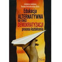 Pedagogika, Edukacja alternatywna na rzecz demokratyzacji procesu kształcenia (opr. miękka)